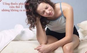 Tại sao uống thuốc phá thai nhưng không ra máu ?